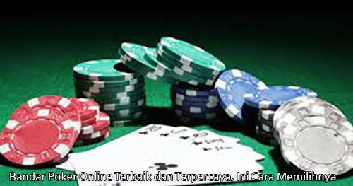 Bandar Poker Online Terbaik dan Terpercaya, Ini Cara Memilihnya