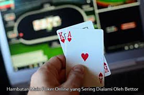 Hambatan Main Poker Online yang Sering Dialami Oleh Bettor