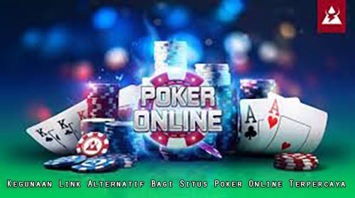 Kegunaan Link Alternatif Bagi Situs Poker Online Terpercaya