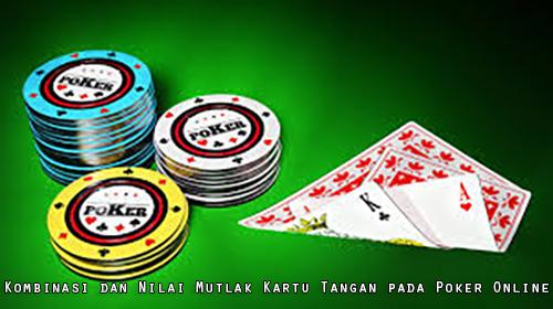 Kombinasi dan Nilai Mutlak Kartu Tangan pada Poker Online