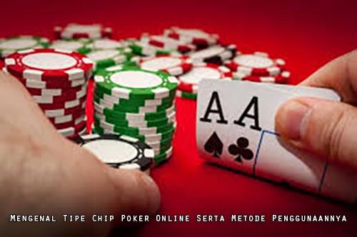 Mengenal Tipe Chip Poker Online Serta Metode Penggunaannya