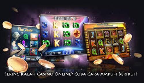 Sering Kalah Casino Online? Coba Cara Ampuh Berikut!